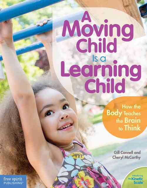 A Moving Child Is a Learning Child By Connell, Gill/ Mccarthy, Cheryl